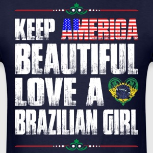 Keep America Beautiful Love A Brazilian Girl T-Shirts - Men's T-Shirt