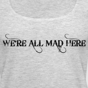 WE'RE ALL MAD Tanks - Women's Premium Tank Top