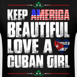 Keep America Beautiful Love A Cuban Girl T-Shirts - Men's T-Shirt