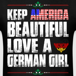 Keep America Beautiful Love A German Girl T-Shirts - Men's T-Shirt