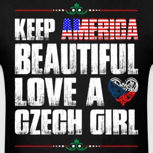 Keep America Beautiful Love A Czech Girl T-Shirts - Men's T-Shirt