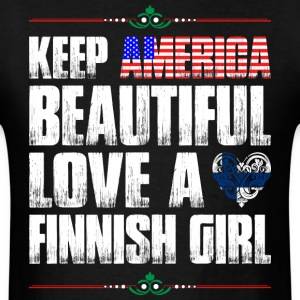 Keep America Beautiful Love A Finnish Girl T-Shirts - Men's T-Shirt