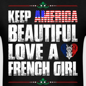 Keep America Beautiful Love A French Girl T-Shirts - Men's T-Shirt