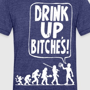 Drink Up Bitches - Unisex Tri-Blend T-Shirt by American Apparel