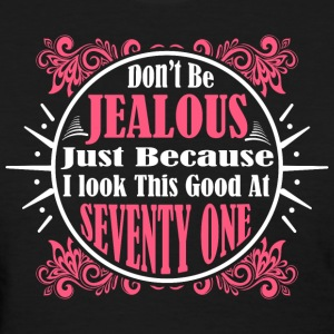 Don't Be Jealous Just Because I Look Seventy One - Women's T-Shirt