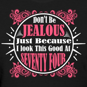 Don't Be Jealous Just Because I Look Seventy Four - Women's T-Shirt