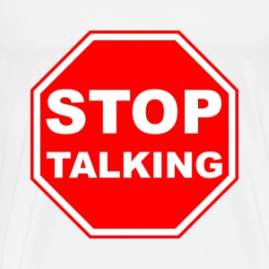Stop Talking Sign - Men's Premium T-Shirt