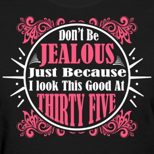 Don't Be Jealous Just Because I Look Thirty Five T - Women's T-Shirt