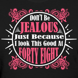 Don't Be Jealous Just Because I Look Forty Eight T - Women's T-Shirt
