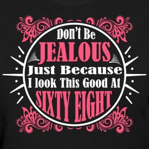 Don't Be Jealous Just Because I Look Sixty Eight - Women's T-Shirt