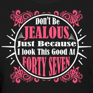Don't Be Jealous Just Because I Look Forty Seven T - Women's T-Shirt