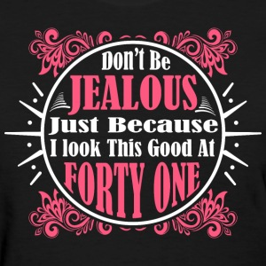 Don't Be Jealous Just Because I Look Forty One T-S - Women's T-Shirt