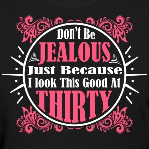 Don't Be Jealous Just Because I Look Thirty T-Shir - Women's T-Shirt