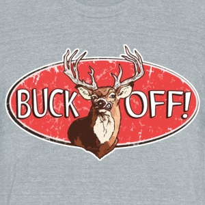 Buck Off - Unisex Tri-Blend T-Shirt by American Apparel