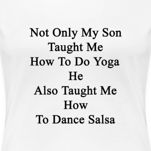 not_only_my_son_taught_me_how_to_do_yoga T-Shirts - Women's Premium T-Shirt