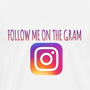 FOLLOW ME ON THE GRAM T-Shirts - Men's Premium T-Shirt