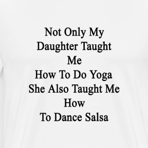 not_only_my_daughter_taught_me_how_to_do T-Shirts - Men's Premium T-Shirt