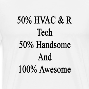 50_hvac_r_tech_50_handsome_and_100_aweso T-Shirts - Men's Premium T-Shirt
