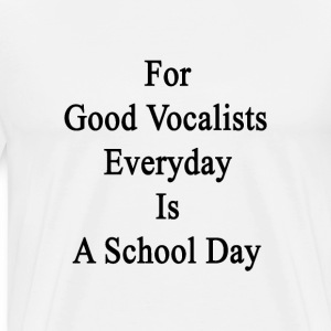 for_good_vocalists_everyday_is_a_school_ T-Shirts - Men's Premium T-Shirt