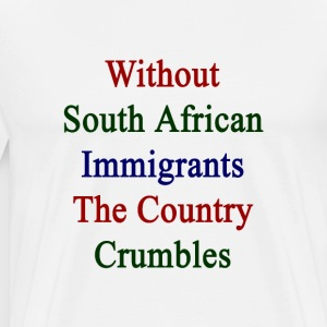 without_south_african_immigrants_the_cou T-Shirts - Men's Premium T-Shirt