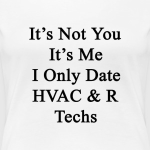 its_not_you_its_me_i_only_date_hvac_r_te T-Shirts - Women's Premium T-Shirt
