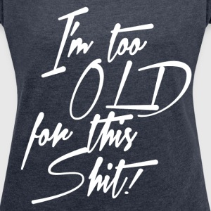 TOO OLD T-Shirts - Women´s Roll Cuff T-Shirt