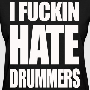 i fucking hate drummers girlie t shirt - Women's T-Shirt