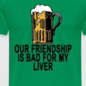 friendship_bad_for_liver_beer_ - Men's Premium T-Shirt