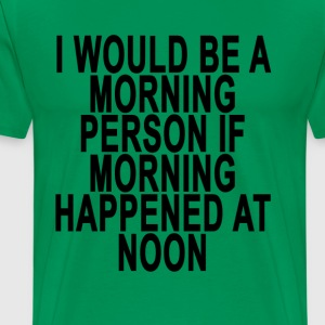 morning_person_at_noon - Men's Premium T-Shirt