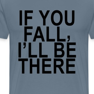 if_you_fall_ill_be_there_ - Men's Premium T-Shirt