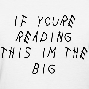 If you're reading this im the big T-Shirts - Women's T-Shirt