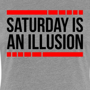 SATURDAY IS AN ILLUSION T-Shirts - Women's Premium T-Shirt