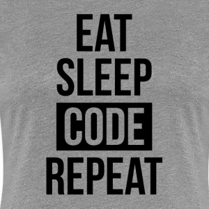 EAT SLEEP CODE REPEAT FUNNY GEEK IT SCIENCE T-Shirts - Women's Premium T-Shirt