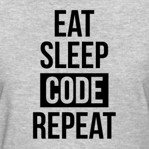 EAT SLEEP CODE REPEAT FUNNY GEEK IT SCIENCE T-Shirts - Women's T-Shirt