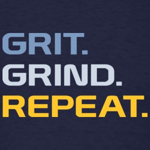 Grit. Grind. Repeat. - Men's T-Shirt