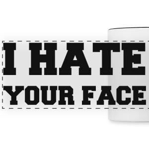 I HATE YOUR FACE Mugs & Drinkware - Panoramic Mug