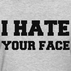 I HATE YOUR FACE T-Shirts - Women's T-Shirt