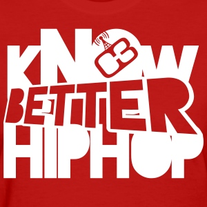 kNOw BETTER HIPHOP - Women's T-Shirt