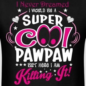 I Never Dreamed I Would Be A Super Cool Poppaw But - Men's T-Shirt