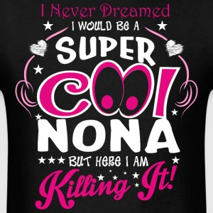 I Never Dreamed I Would Be A Super Cool Nona But H - Men's T-Shirt