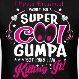 I Never Dreamed I Would Be Super Cool Gumpa T-Shir - Men's T-Shirt