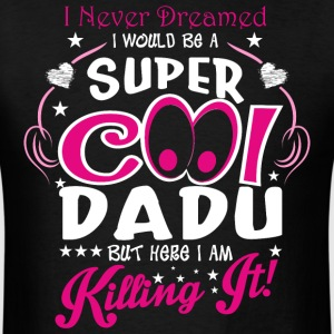 I Never Dreamed I Would Be A Super Cool Dadu But H - Men's T-Shirt