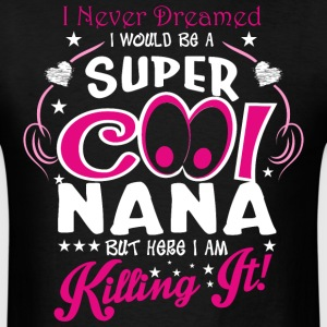I Never Dreamed I Would Be A Super Cool Nana But H - Men's T-Shirt