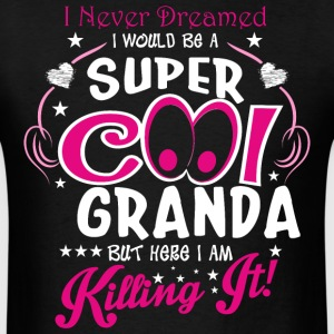 I Never Dreamed I Would Be A Super Cool Granda But - Men's T-Shirt