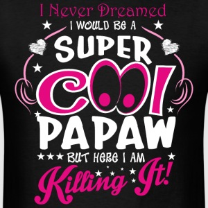 I Never Dreamed I Would Be A Super Cool Papaw But  - Men's T-Shirt