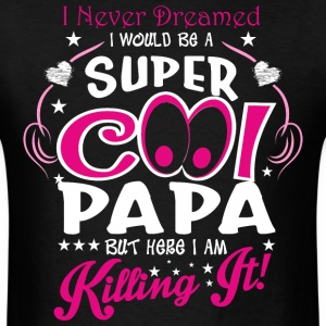 I Never Dreamed I Would Be A Super Cool Papa But H - Men's T-Shirt