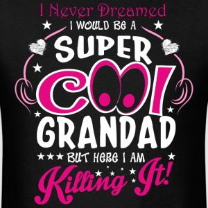 I Never Dreamed I Would Be A Super Cool Grandad Bu - Men's T-Shirt