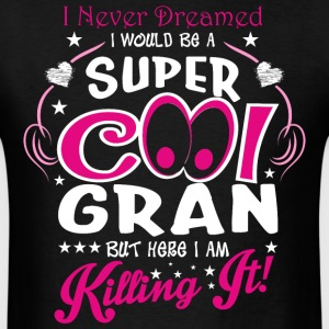 I Never Dreamed I Would Be A Super Cool Gran But H - Men's T-Shirt