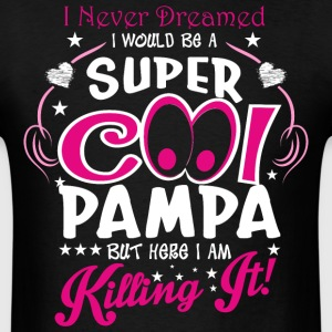 I Never Dreamed I Would Be A Super Cool Pampa But  - Men's T-Shirt