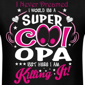 I Never Dreamed I Would Be A Super Cool Opa But He - Men's T-Shirt